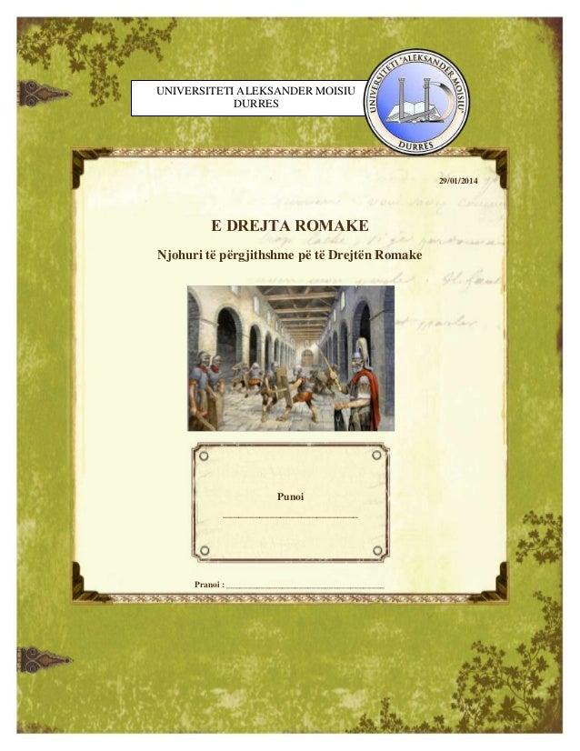UNIVERSITETI ALEKSANDER MOISIU DURRES  29/01/2014  E DREJTA ROMAKE Njohuri të përgjithshme pë të Drejtën Romake  Punoi ___...