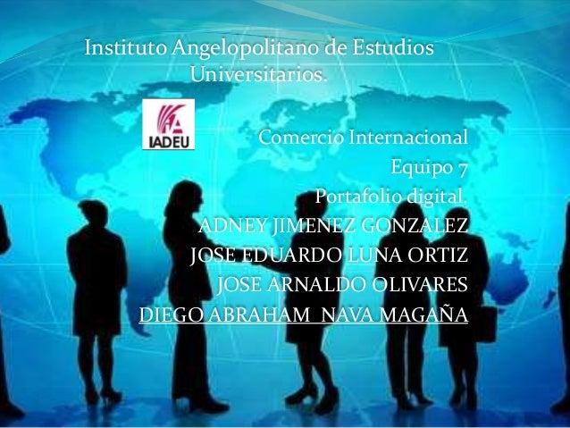 Instituto Angelopolitano de Estudios           Universitarios.                Comercio Internacional                      ...