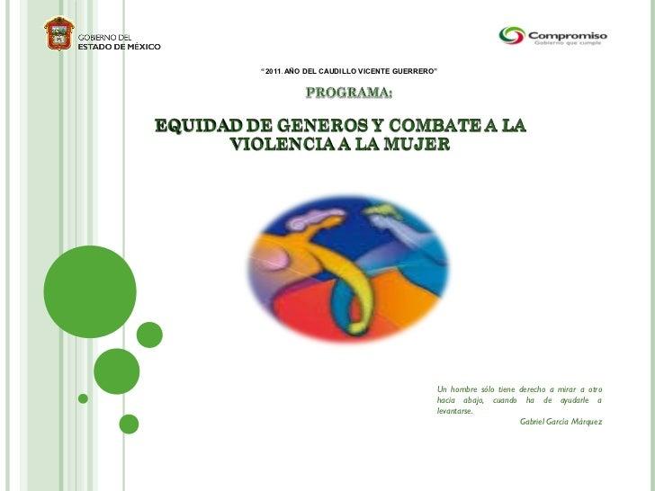 """""""2011. AÑO DEL CAUDILLO VICENTE GUERRERO""""                                        Un hombre sólo tiene derecho a mirar a ot..."""
