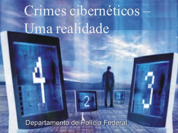 Crimes cibernéticos – Uma realidade   Departamento de Polícia Federal