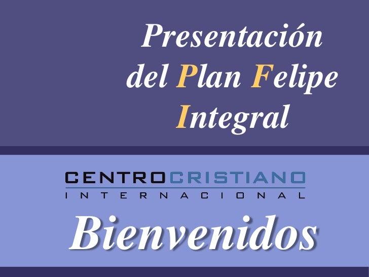 Presentación  del Plan Felipe      IntegralBienvenidos