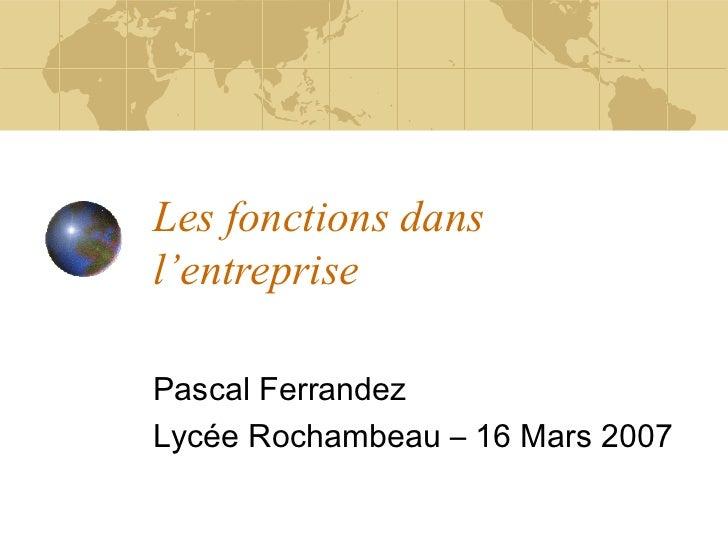 Les fonctions dansl'entreprisePascal FerrandezLycée Rochambeau – 16 Mars 2007