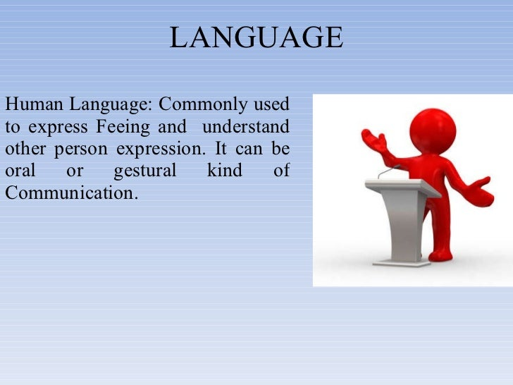 LANGUAGE Human Language: Commonly used to express Feeing and  understand other person expression. It can be oral or gestur...