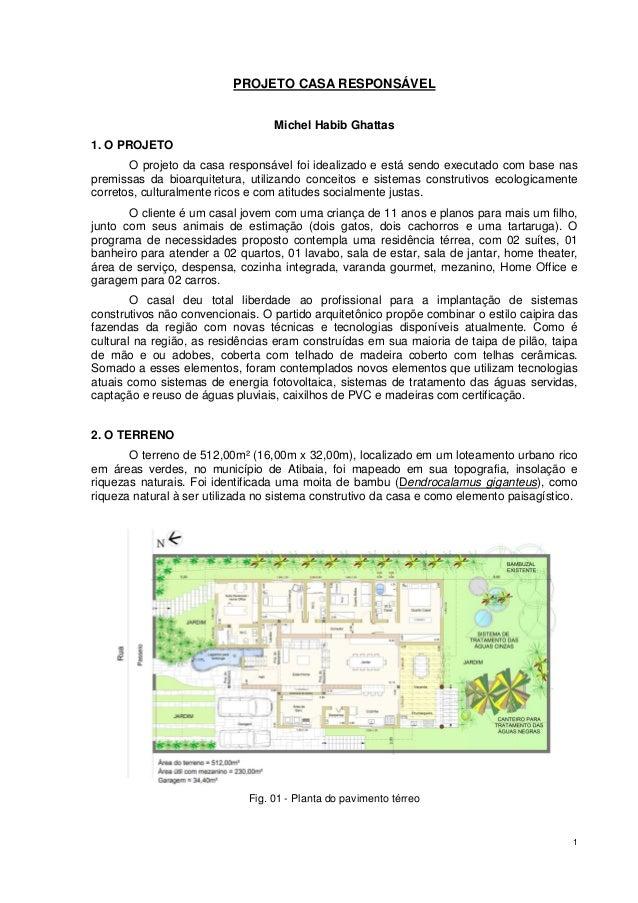 1  PROJETO CASA RESPONSÁVEL  Michel Habib Ghattas  1. O PROJETO  O projeto da casa responsável foi idealizado e está sendo...