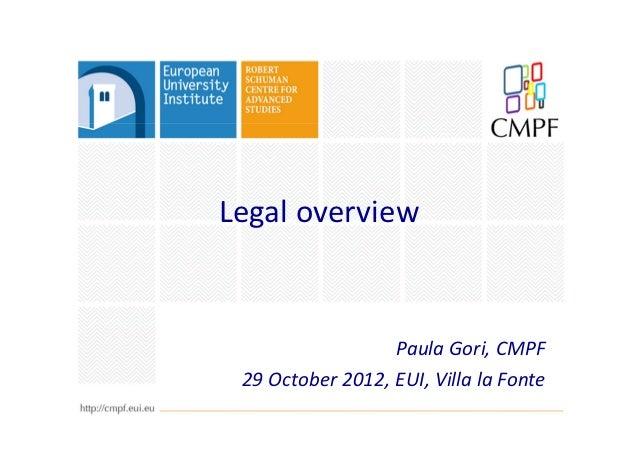 Legal overview                  Paula Gori, CMPF 29 October 2012, EUI, Villa la Fonte
