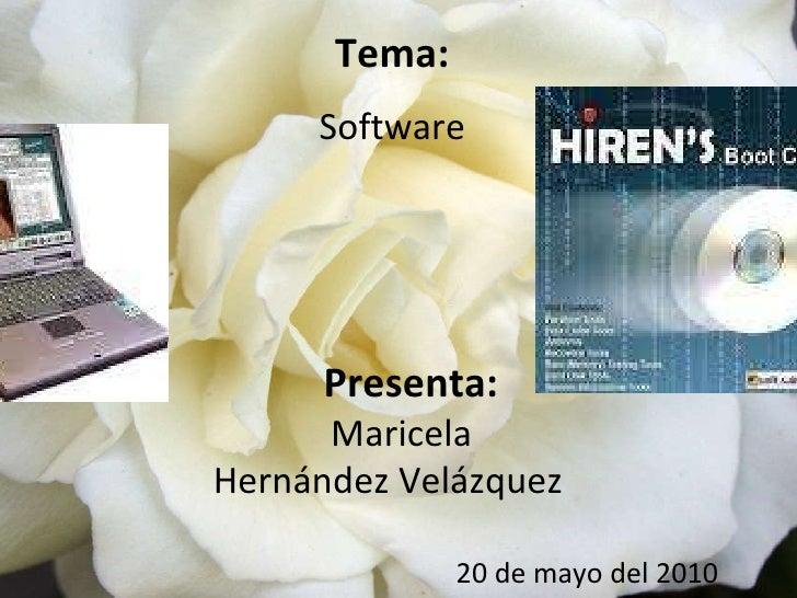 Tema: Software Presenta: Maricela Hernández Velázquez 20 de mayo del 2010