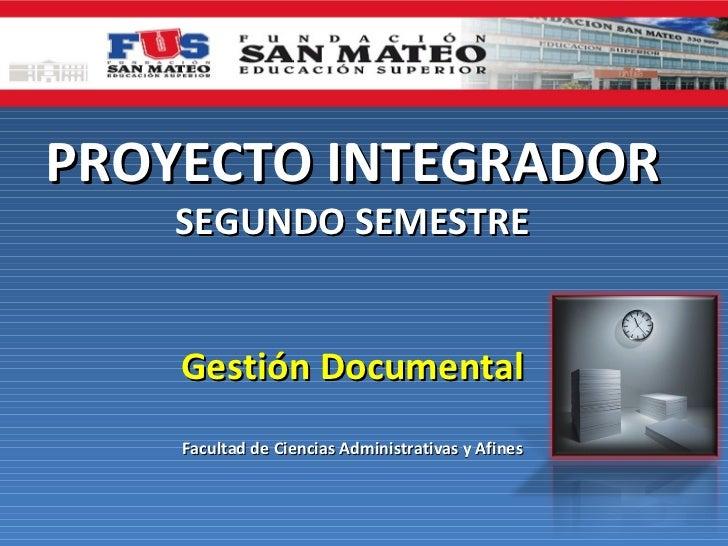 PROYECTO INTEGRADOR    SEGUNDO SEMESTRE    Gestión Documental    Facultad de Ciencias Administrativas y Afines