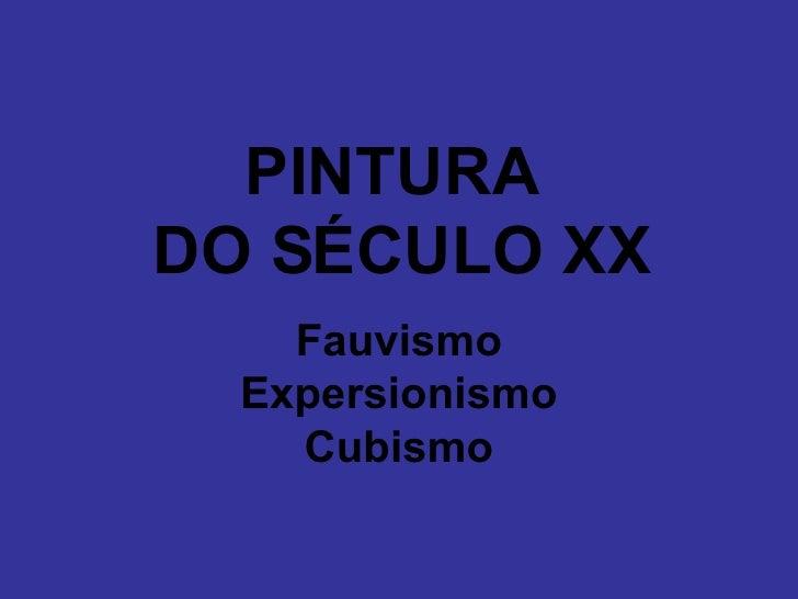 PINTURA  DO SÉCULO XX Fauvismo Expersionismo Cubismo