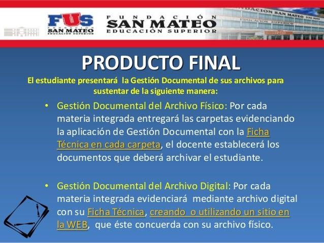 PRODUCTO FINALEl estudiante presentará la Gestión Documental de sus archivos parasustentar de la siguiente manera:• Gestió...