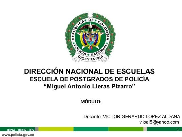 """DIRECCIÓN NACIONAL DE ESCUELAS               ESCUELA DE POSTGRADOS DE POLICÍA                  """"Miguel Antonio Lleras Piza..."""