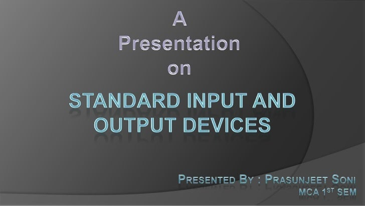 Input and Output devicesAn input and output devices are working as a INTERFACE between USER andCOMPUTER.                  ...