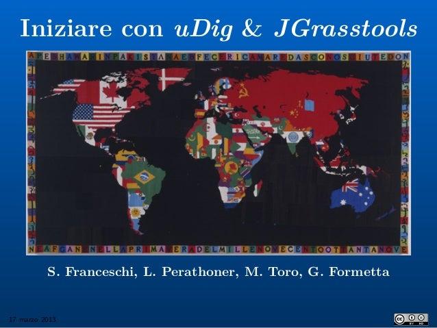 Iniziare con uDig & JGrasstools          S. Franceschi, L. Perathoner, M. Toro, G. Formetta17 marzo 2013