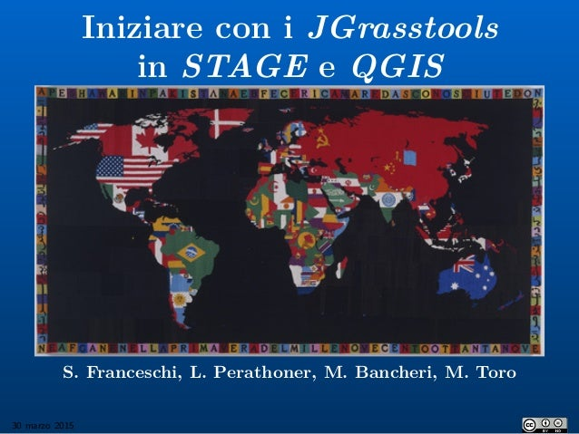 Iniziare con i JGrasstools in STAGE e QGIS S. Franceschi, L. Perathoner, M. Bancheri, M. Toro 30 marzo 2015