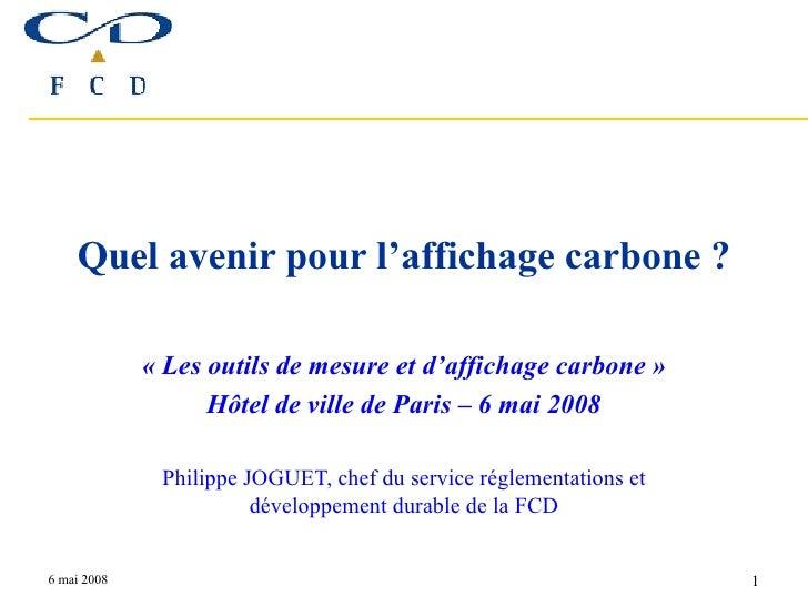 Quel avenir pour l'affichage carbone ? «Les outils de mesure et d'affichage carbone» Hôtel de ville de Paris – 6 mai 200...