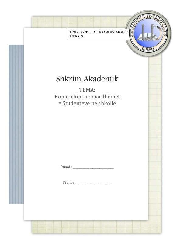 UNIVERSITETI ALEKSANDER MOISIU DURRES  Shkrim Akademik TEMA: Komunikim në mardhëniet e Studenteve në shkollë  Punoi : ____...