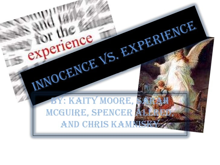 Innocence vs. Experience<br />By: Kaity Moore, Sarah Mcguire, Spencer Allred, and Chris Kamnisky <br />