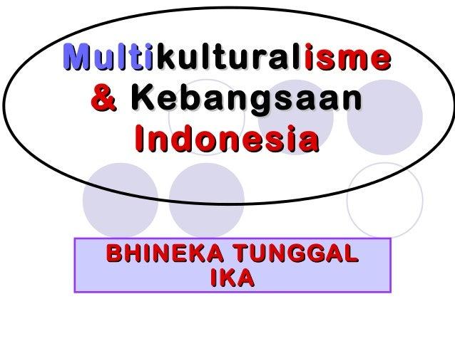 MultiMultikulturalkulturalismeisme && KebangsaanKebangsaan IndonesiaIndonesia BHINEKA TUNGGALBHINEKA TUNGGAL IKAIKA