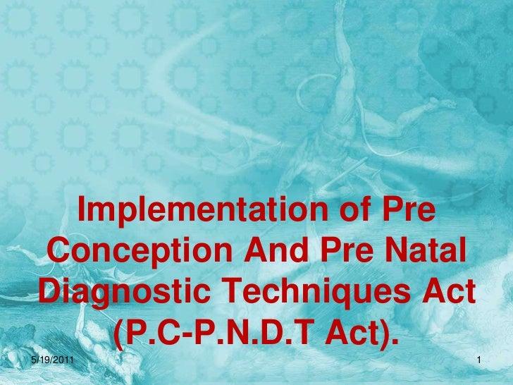 Implementation of Pre Conception And Pre Natal Diagnostic Techniques Act (P.C-P.N.D.T Act).<br />5/19/2011<br />1<br />