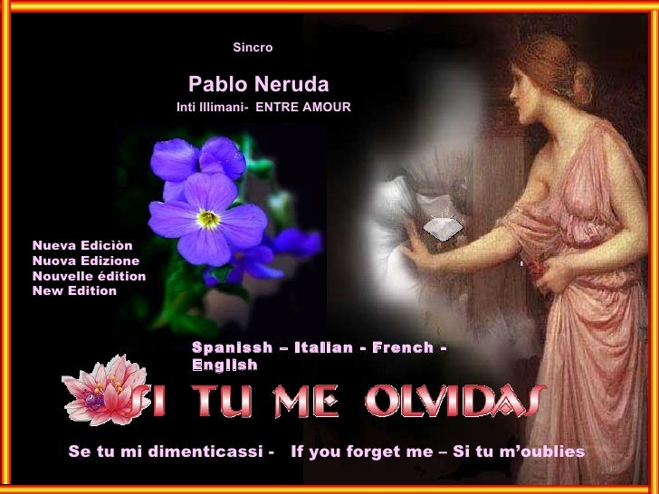 Pablo Neruda Sincro Inti Illimani-  ENTRE AMOUR Spanissh – Italian - French - English Se tu mi dimenticassi -  If you forg...