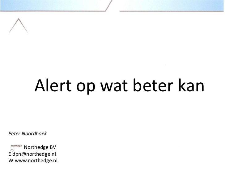 Alert op wat beter kanPeter Noordhoek      Northedge BVE dpn@northedge.nlW www.northedge.nl