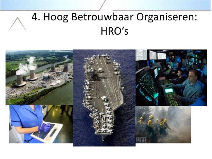 Klassiek risicomanagement           Kenmerken van HRO's• vakmanschap,• discipline/ compliance,• vertrouwd leiderschap,• he...