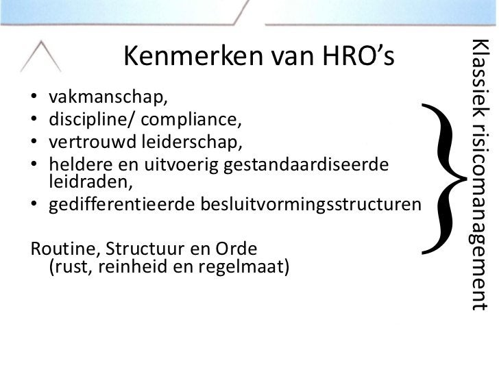 Het bijzondere van HRO's• Het routineuze, ordelijke en betrouwbare dat  HRO's cultiveren, is tegelijkertijd gevaarlijk  do...