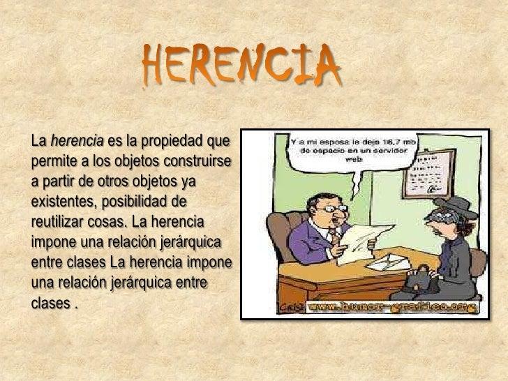 HERENCIA SIMPLE: en la cualuna clase hija hereda de su clasepadre. Si una clase sólo puederecibir características de otrac...