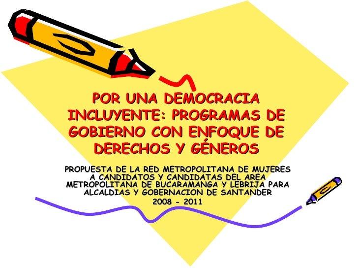 POR UNA DEMOCRACIA INCLUYENTE: PROGRAMAS DE GOBIERNO CON ENFOQUE DE DERECHOS Y GÉNEROS PROPUESTA DE LA RED METROPOLITANA D...