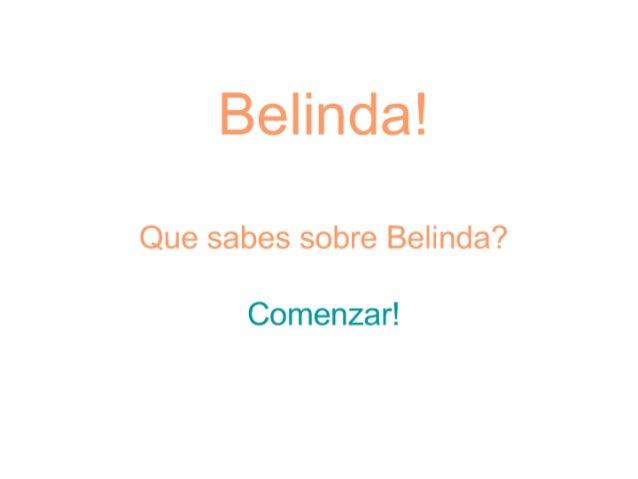 Belinda!   Que sabes sobre Belinda?   Comenzar!