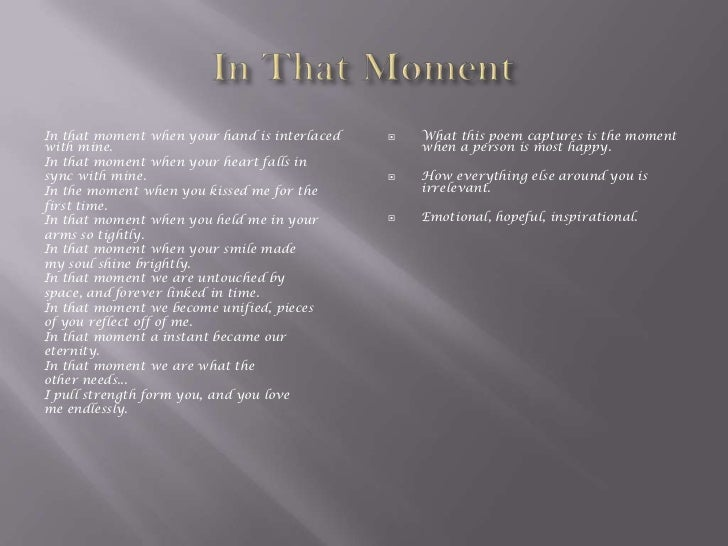 In that moment when your hand is interlaced      What this poem captures is the momentwith mine.                         ...