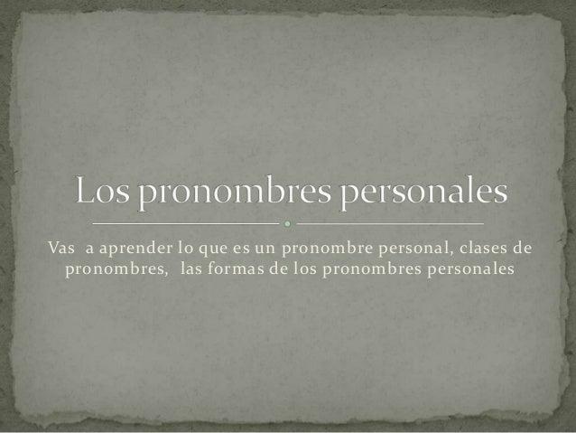 Vas a aprender lo que es un pronombre personal, clases de  pronombres, las formas de los pronombres personales