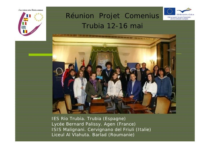 Réunion Projet Comenius           Trubia 12-16 mai     IES Río Trubia. Trubia (Espagne) Lycée Bernard Palissy. Agen (Franc...