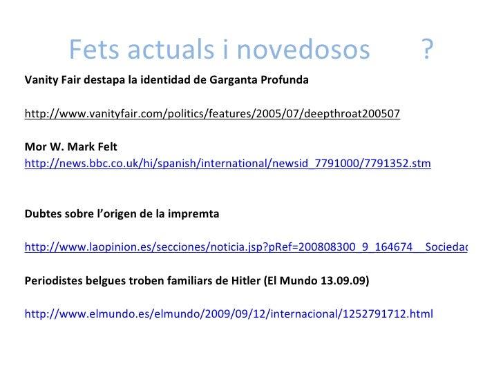 Fets actuals i novedosos ? <ul><li>Vanity Fair destapa la identidad de Garganta Profunda </li></ul><ul><li>http://www.vani...