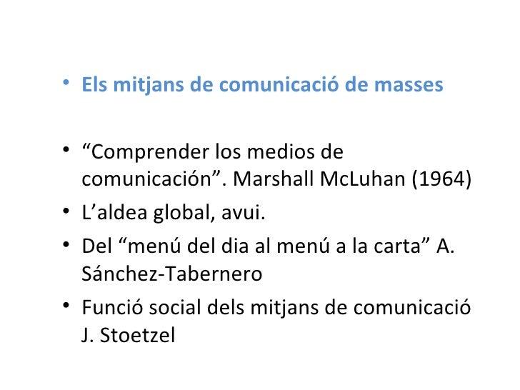 """<ul><li>Els mitjans de comunicació de masses </li></ul><ul><li>"""" Comprender los medios de comunicación"""". Marshall McLuhan ..."""