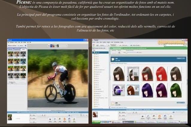 Picasa: és una companyia de pasadena, californià que ha creat un organitzador de fotos amb el mateix nom. L'objectiu de Pi...