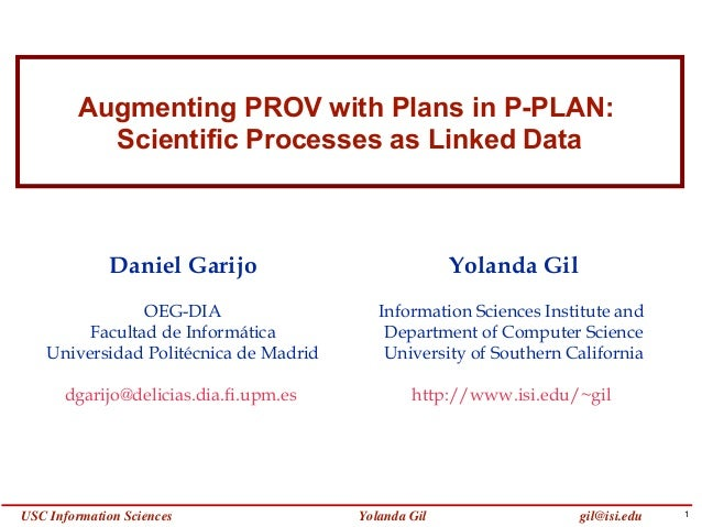 Augmenting PROV with Plans in P-PLAN:           Scientific Processes as Linked Data             Daniel Garijo             ...