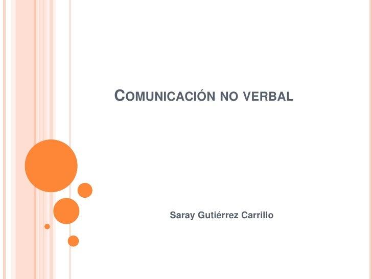 Comunicación no verbal<br />Saray Gutiérrez Carrillo<br />