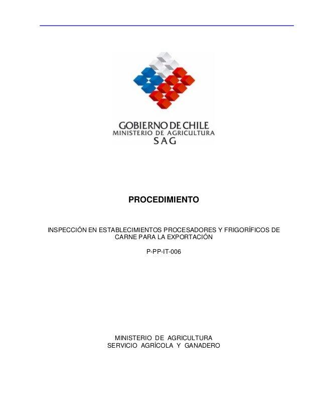 PROCEDIMIENTO INSPECCIÓN EN ESTABLECIMIENTOS PROCESADORES Y FRIGORÍFICOS DE CARNE PARA LA EXPORTACIÓN P-PP-IT-006 MINISTER...
