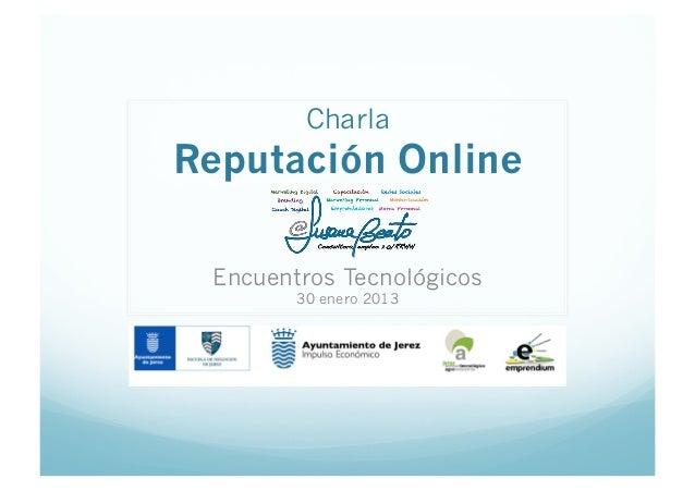 CharlaReputación Online Encuentros Tecnológicos        30 enero 2013