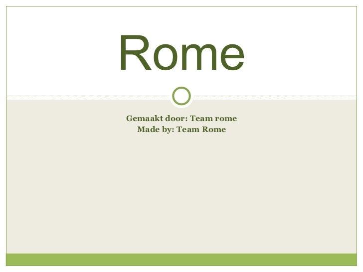Gemaakt door: Team rome Made by: Team Rome Rome