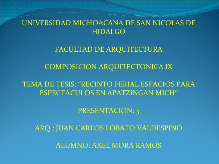 """UNIVERSIDAD MICHOACANA DE SAN NICOLAS DE HIDALGO FACULTAD DE ARQUITECTURA COMPOSICION ARQUITECTONICA IX TEMA DE TESIS: """"RE..."""