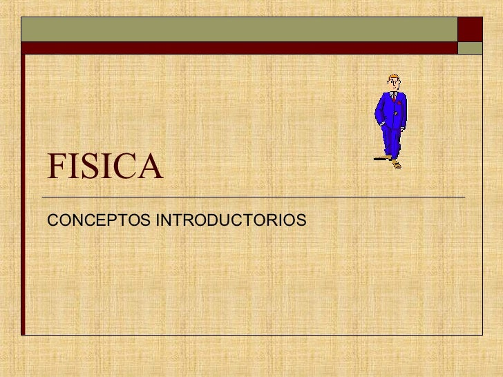 FISICA CONCEPTOS INTRODUCTORIOS