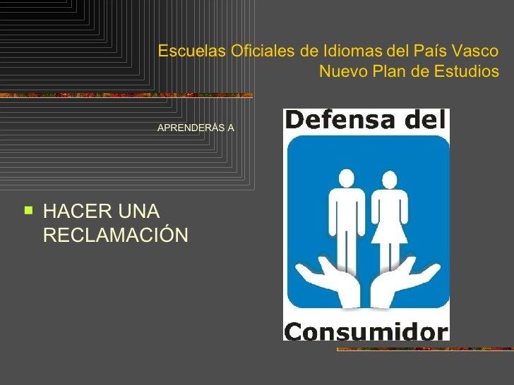 Escuelas Oficiales de Idiomas del País Vasco Nuevo Plan de Estudios <ul><li>APRENDERÁS A   </li></ul><ul><li>HACER UNA REC...