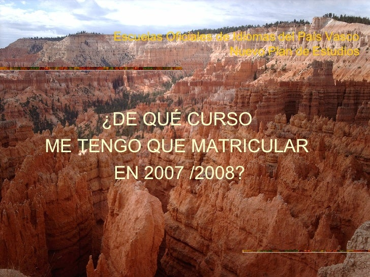 Escuelas Oficiales de Idiomas del País Vasco Nuevo Plan de Estudios <ul><li>¿DE QUÉ CURSO  </li></ul><ul><li>ME TENGO QUE ...