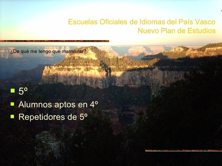Escuelas Oficiales de Idiomas del País Vasco Nuevo Plan de Estudios <ul><li>¿De qué me tengo que matricular? </li></ul><ul...
