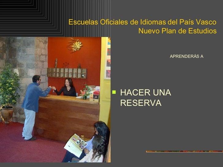 Escuelas Oficiales de Idiomas del País Vasco Nuevo Plan de Estudios <ul><li>APRENDERÁS A   </li></ul><ul><li>HACER UNA RES...