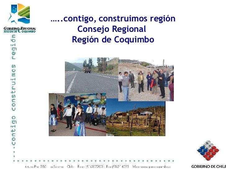 … ..contigo, construimos región Consejo Regional  Región de Coquimbo