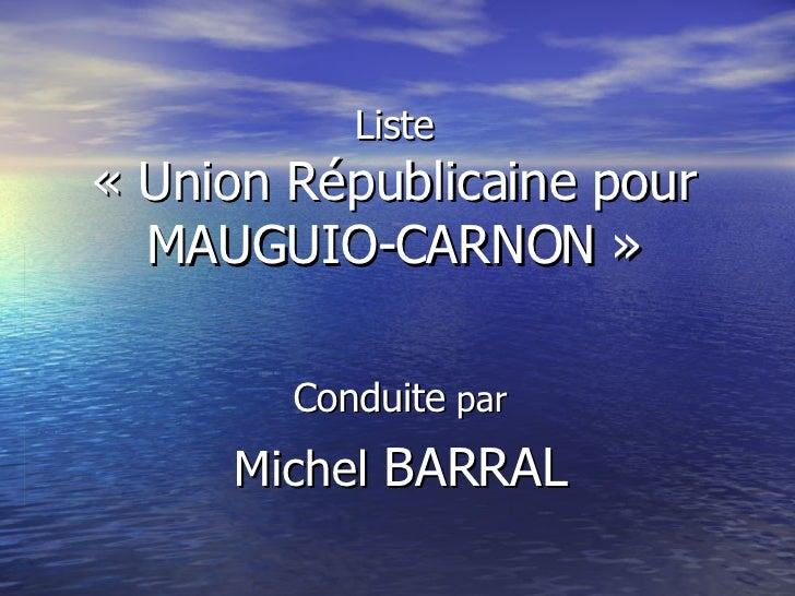 Liste «Union Républicaine pour MAUGUIO-CARNON» Conduite  par Michel  BARRAL