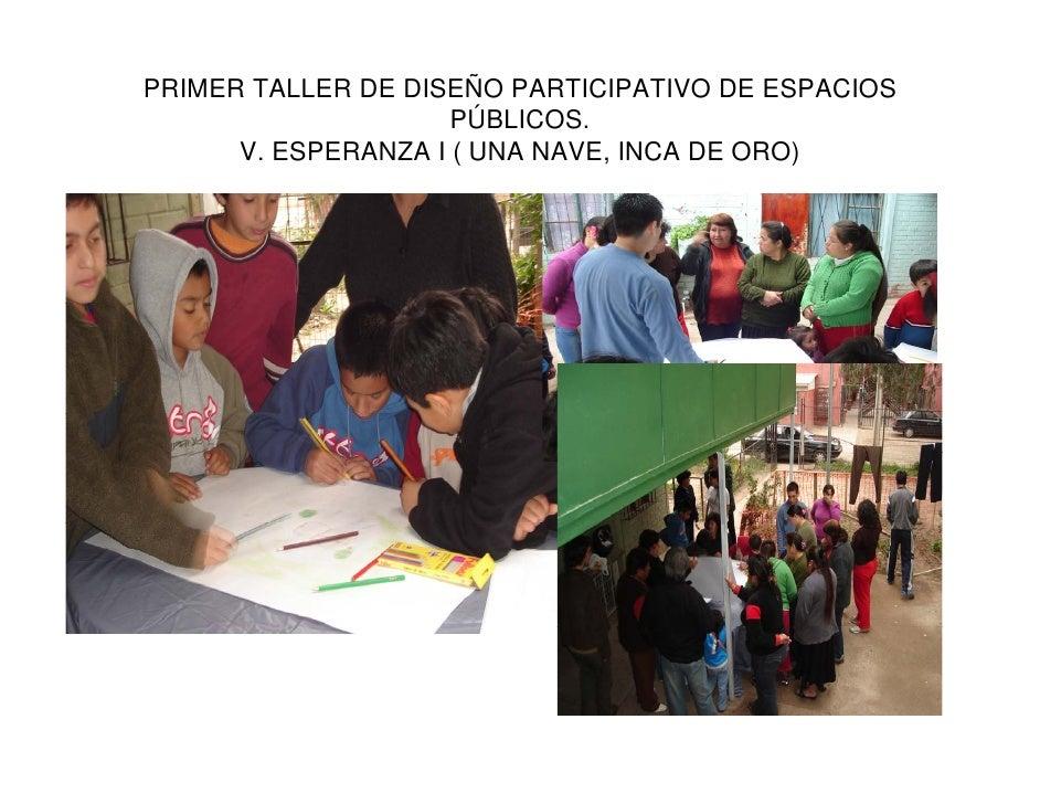 PRIMER TALLER DE DISEÑO PARTICIPATIVO DE ESPACIOS                      PÚBLICOS.       V. ESPERANZA I ( UNA NAVE, INCA DE ...