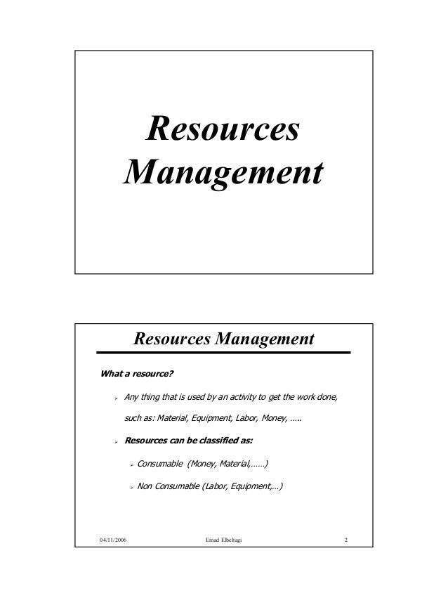Resources        Management             Resources ManagementWhat a resource?         Any thing that is used by an activity...